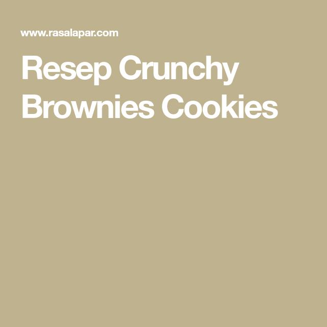 Resep Crunchy Brownies Cookies Di 2020 Brownie Cookies Resep Masakan Adonan
