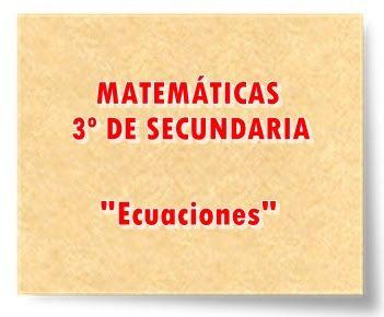 "MATEMÁTICAS DE 3º DE SECUNDARIA: ""Ecuaciones"""