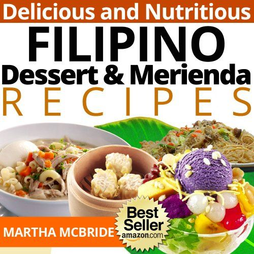 The yummiest philippine desserts ever filipino desserts tasty delicious and nutritious filipino dessert and merienda recipes affordable easy and tasty meals you will love bestselling filipino recipes book forumfinder Images