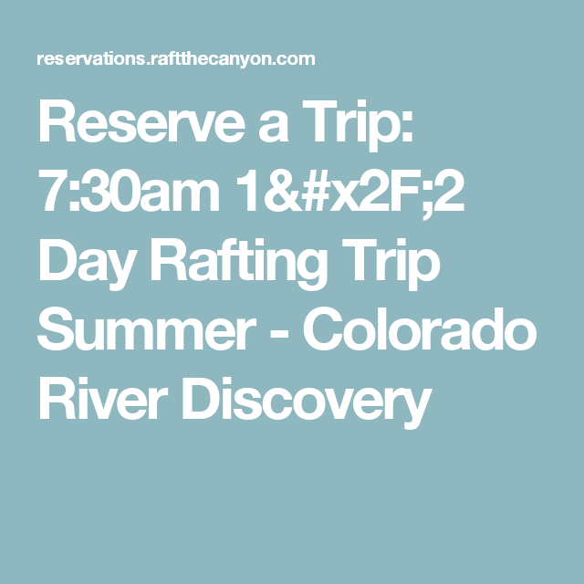 Reserve a Trip: 7:30am 1/2 Day Rafting Trip Summer - Colorado River Discovery