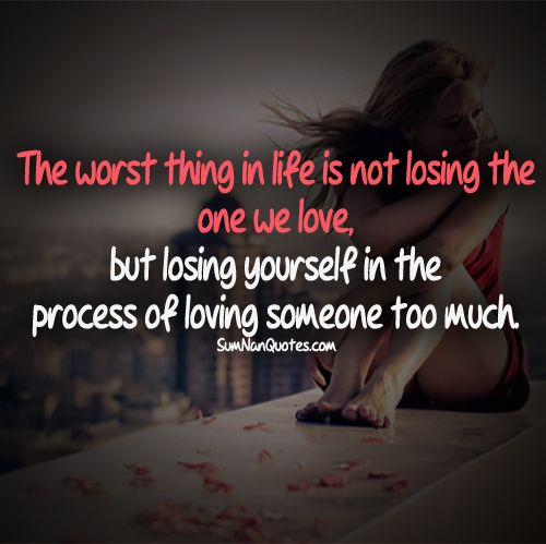 losing the one we love, but losing yourself in the process of loving ...