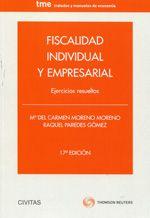 Fiscalidad individual y empresarial : ejercicios resueltos / Mª del Carmen Moreno Moreno, Raquel Paredes Gómez (2013)