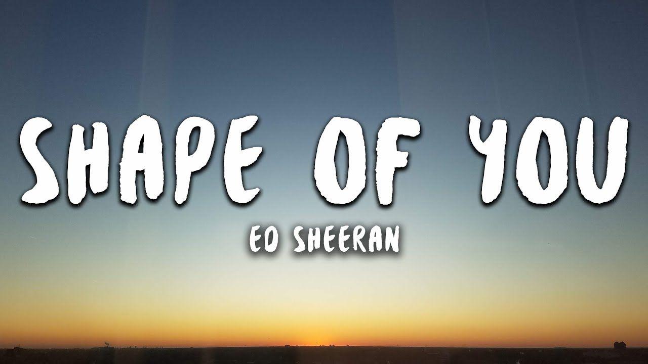 Ed Sheeran Shape Of You Lyrics In 2021 Shape Of You Song Shape Of You Lyrics Youtube Songs