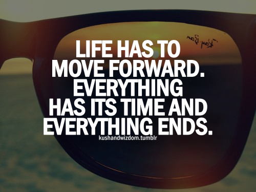 Moving On in Life Quotes Life has to move forward