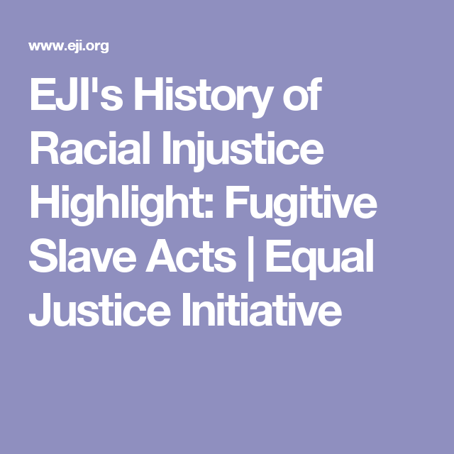 EJI's History of Racial Injustice Highlight: Fugitive Slave Acts | Equal Justice Initiative