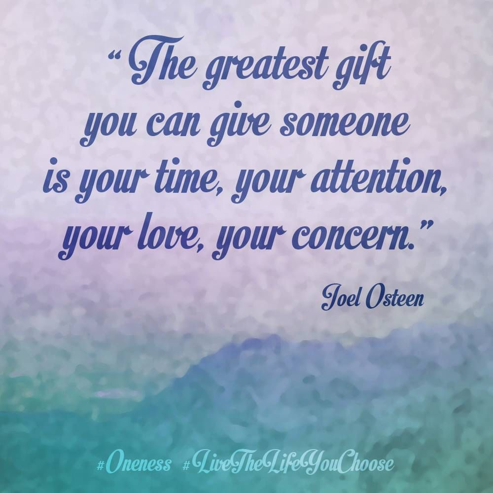 Joel Osteen Quotes On Love The Greatest Gift You Can Give Someone Is Your Time Your