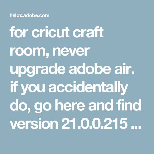 for cricut craft room, never upgrade adobe air  if you