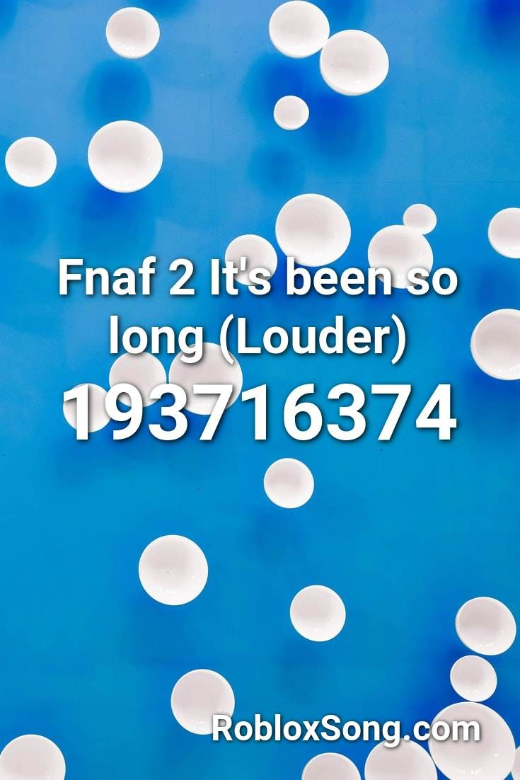 Fnaf 2 It S Been So Long Louder Roblox Id Roblox Music Codes