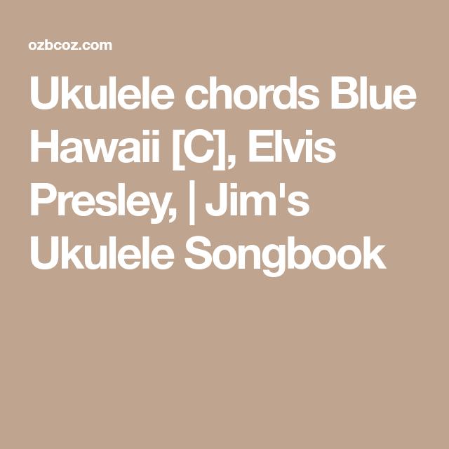 Ukulele Chords Blue Hawaii C Elvis Presley Jims Ukulele