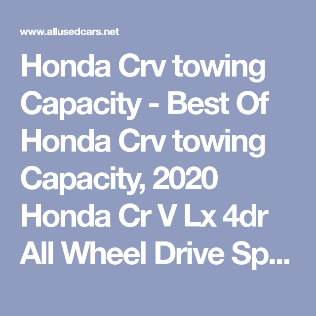 Honda Crv Towing Capacity Best Of Honda Crv Towing Capacity 2020 Honda Cr V Lx 4dr All Wheel Drive Specs And Prices Honda Crv Honda Towing