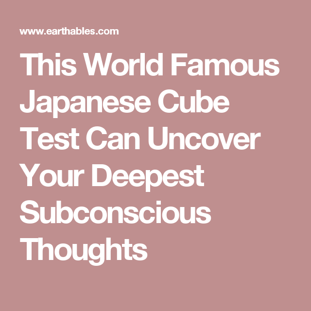 This World Famous Japanese Cube Test Can Uncover Your Deepest Subconscious Thoughts