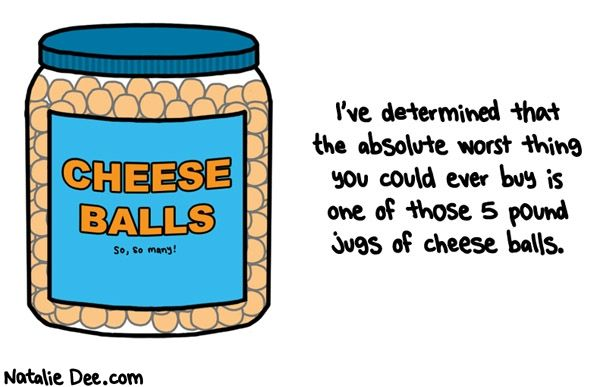 Cartoon Title: I may have spent $400 bucks at Target, but I didn't buy cheese balls.