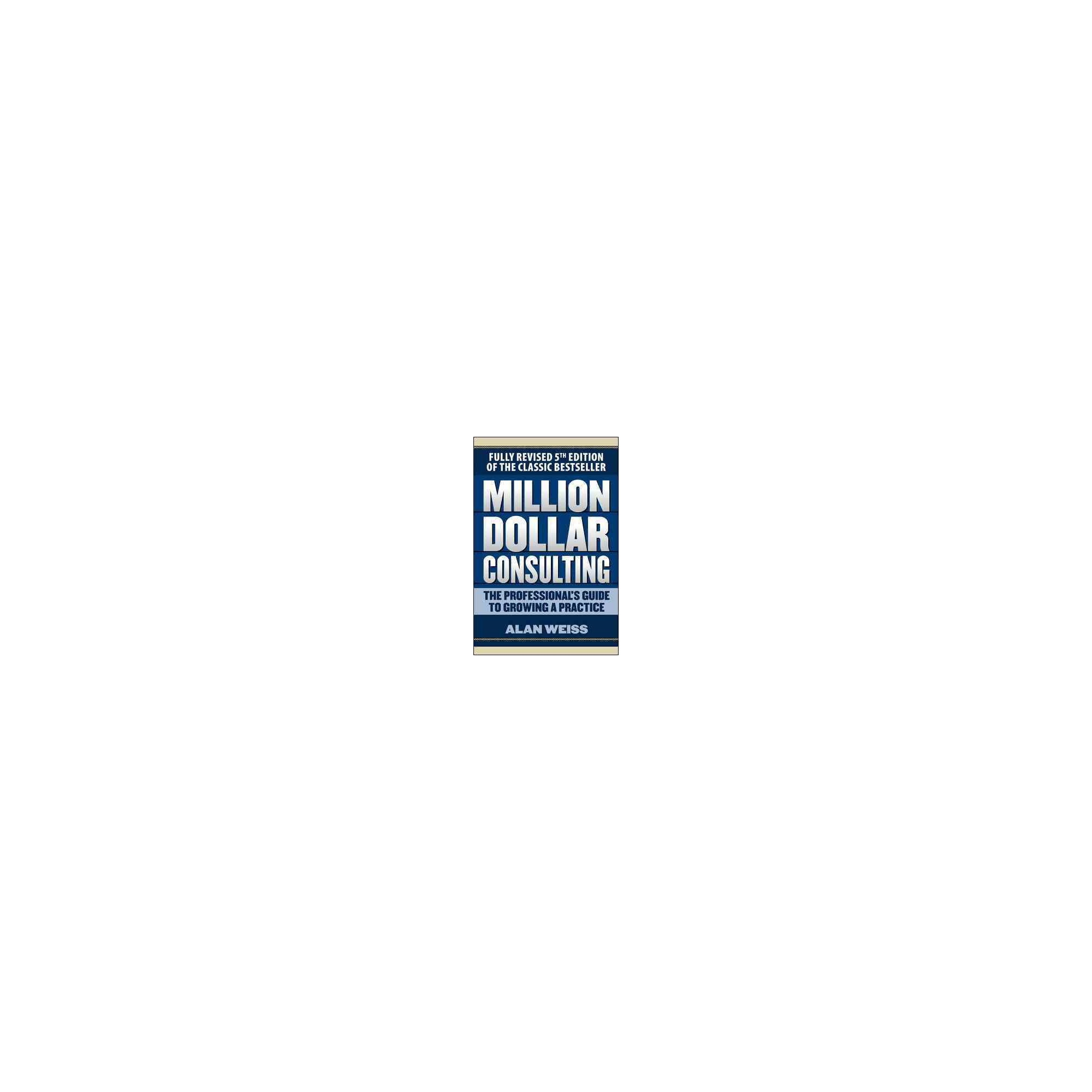 Million Dollar Consulting : The Professional's Guide to Growing a Practice (Revised) (Paperback) (Alan