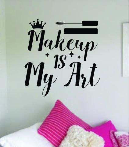 Photo of Makeup Is My Art Wall Decal Sticker Quote Vinyl Art Bedroom Room Home Decor Inspirational Teen Girls Make Up Beauty Lashes Brows
