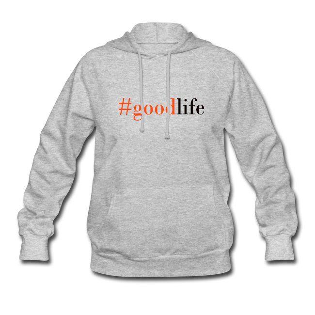 B Merch Shop | #goodlife - Womens Hoodie