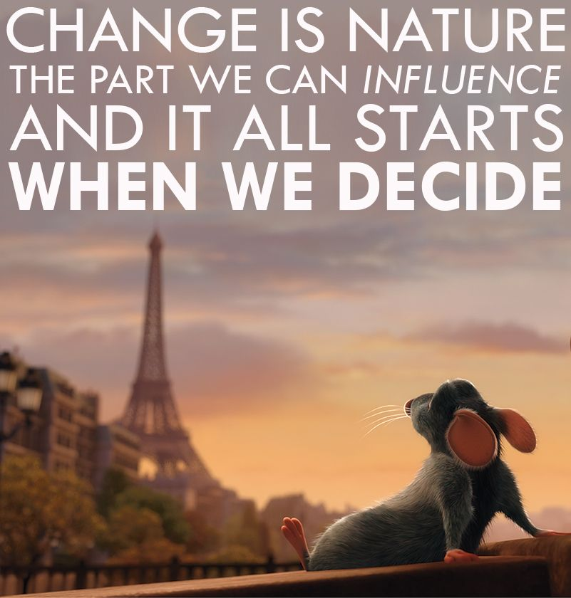 Ratatouille Quotes Remy, Ratatouille   You decide when your change starts. | Disney  Ratatouille Quotes