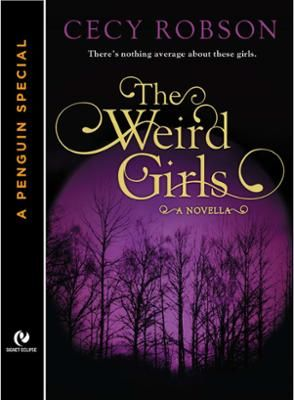 The Weird Girls by Cecy Robson, Click to Start Reading eBook, Celia Wird and her three sisters are just like other 20-something girls—with one tiny exception: they