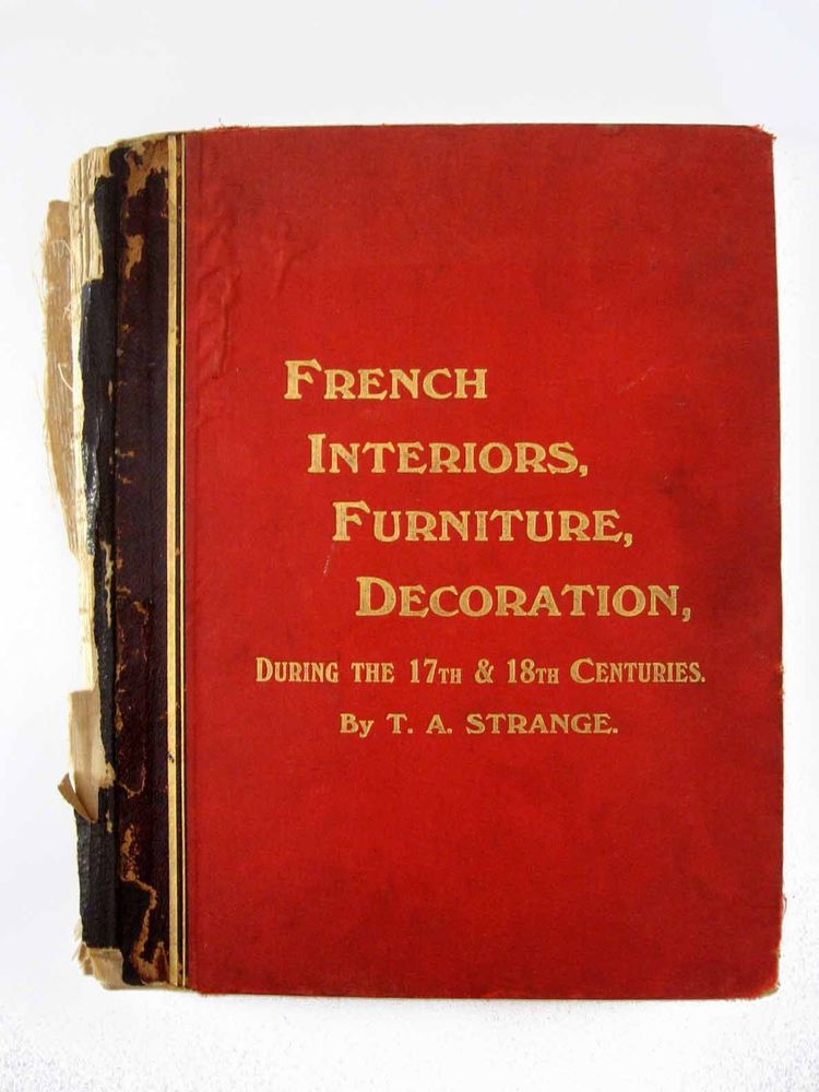 French Interiors, Furniture, Decoration During 17th & 18th Centuries TA Strange
