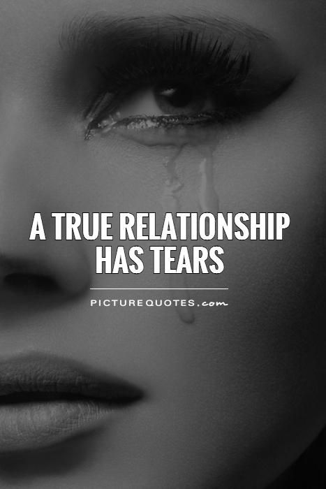 A TRUE RELATIONSHIP has tears Picture Quote #1
