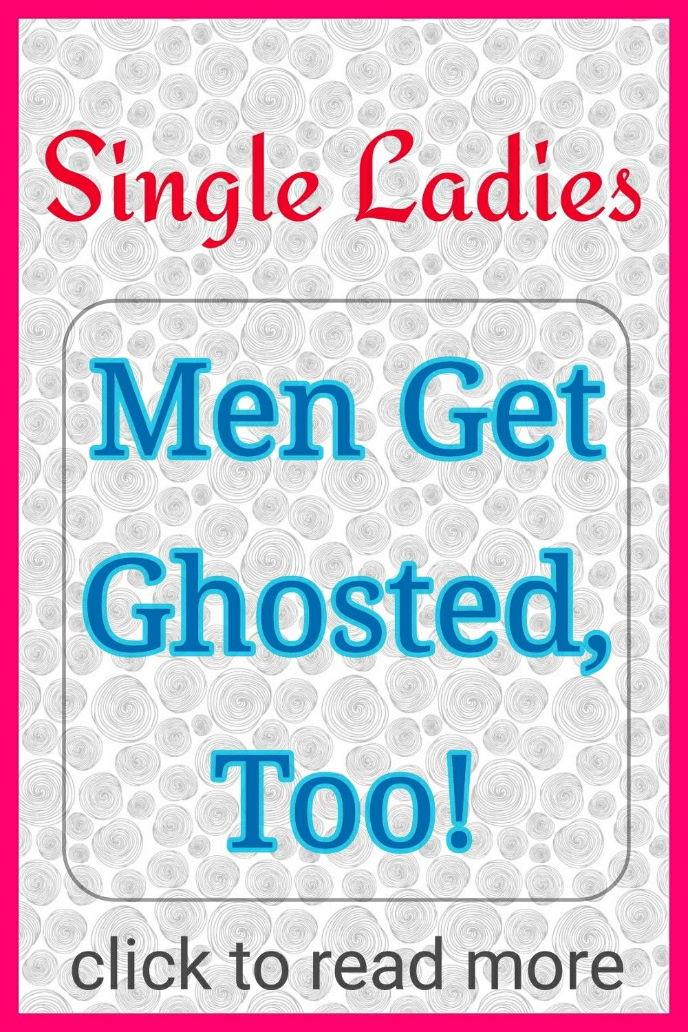 MEN GET GHOSTED TOO! READ THE TRUE STORY! DATINF TIPS, ONLINE DATING,