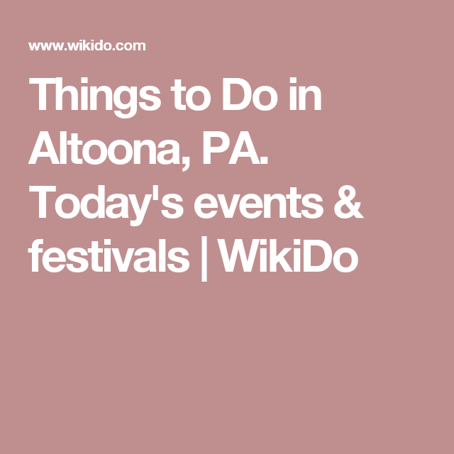 Things to Do in Altoona, PA  Today's events & festivals