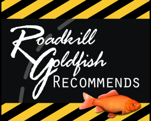 Roadkill Goldfish Recommends These Books