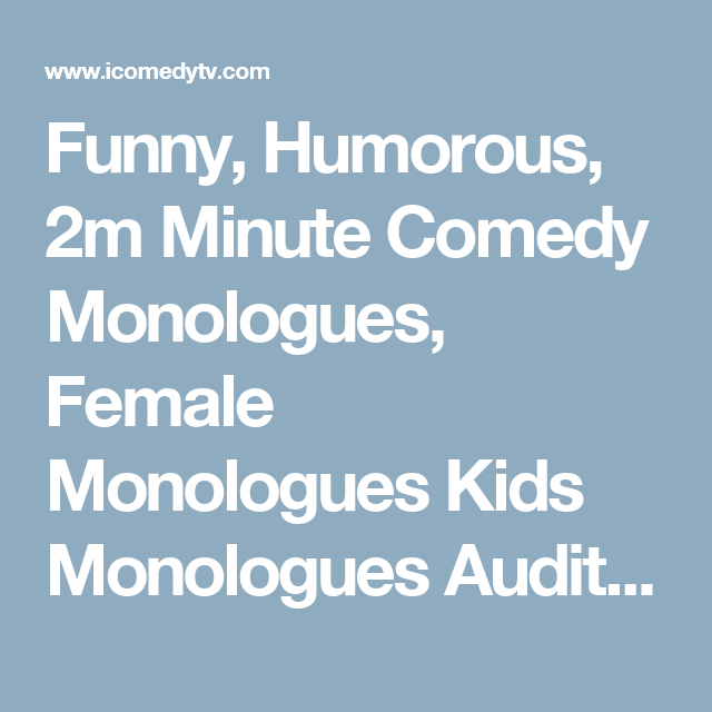 Funny, Humorous, 2m Minute Comedy Monologues, Female