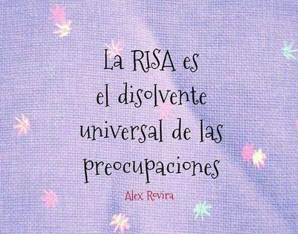 La risa es el disolvente universal de las preocupaciones...