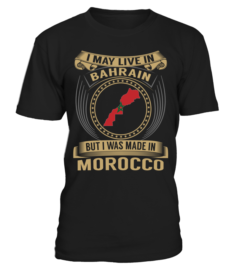 I May Live in Bahrain But I Was Made in Morocco Country T-Shirt V3 #MoroccoShirts
