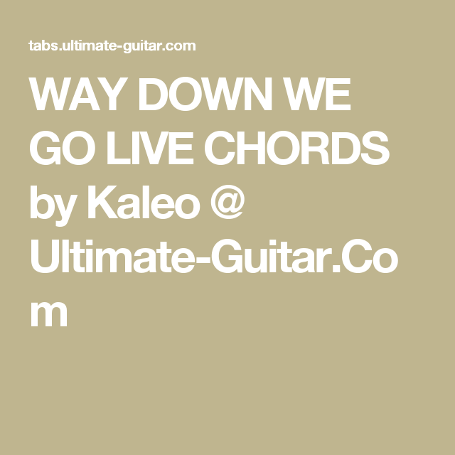 Way Down We Go Live Chords By Kaleo Ultimate Guitar Piano