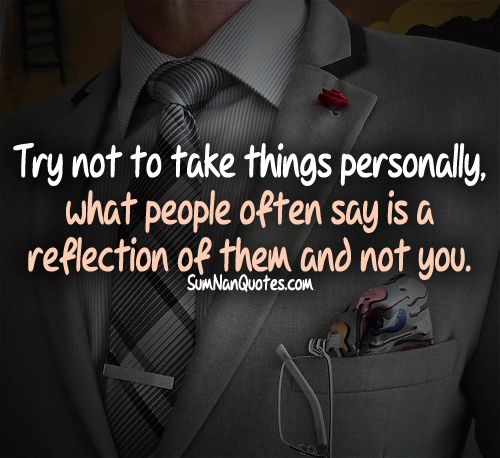 Try Not To Take Things Personally: Try Not To Take Things Personally, What People Often Say