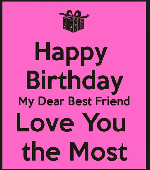 Happy Birthday My Dear Best Friend Love You The Most