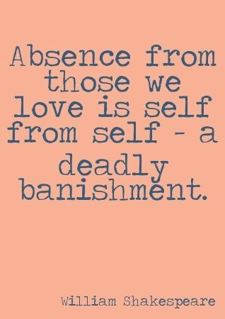 Absence From Those We Love Is Self From Self A Deadly Banishment William Shakespeare A Midsummer N Shakespeare Quotes