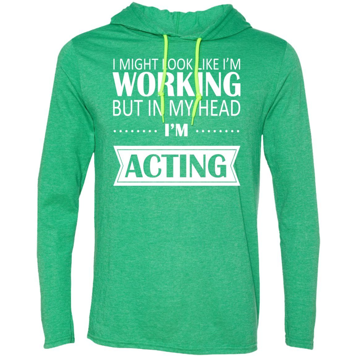 I Might Look Like Im Working But In My Head Im Acting Tee Shirt Hoodies