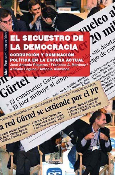 El Secuestro De La Democracia Corrupción Y Dominación Política En La España Actual José Antonio Piqueras Que Es La Democracia Reseñas De Libros Dominacion