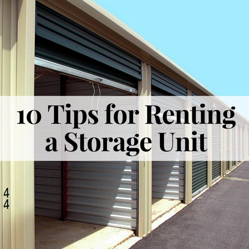 10 Tips For Renting A Storage Unit Self Storage Units Self Storage The Unit