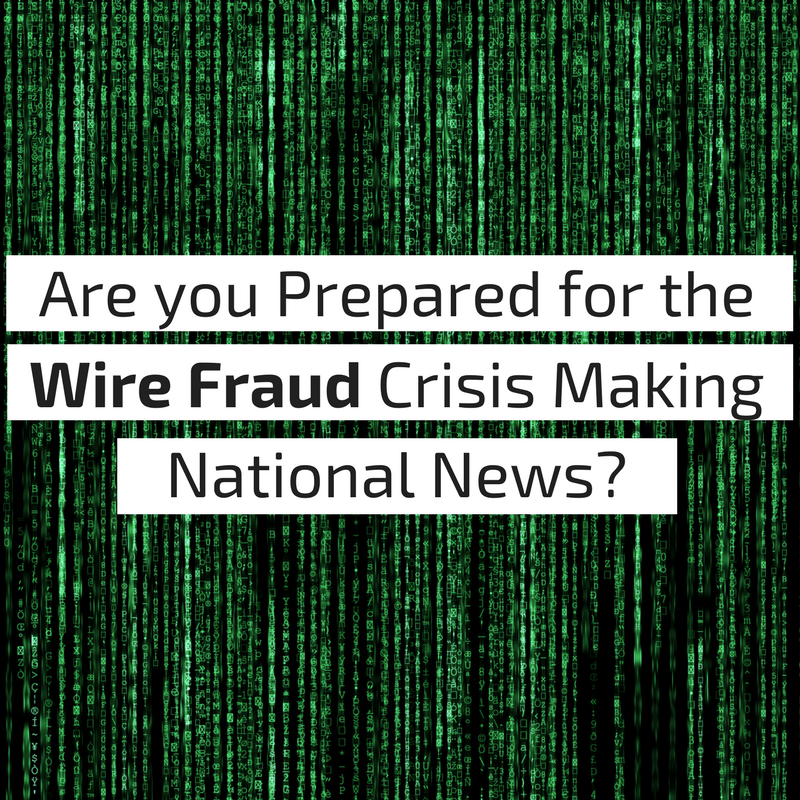 Are you Prepared for the Wire Fraud Crisis Making National