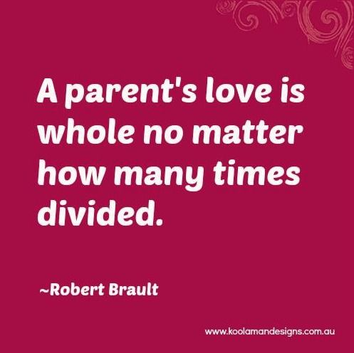Quote A Parent S Love Is Whole No Matter How Many Times Divided Robert Brault Words Quotes Quotable Quotes Quotes