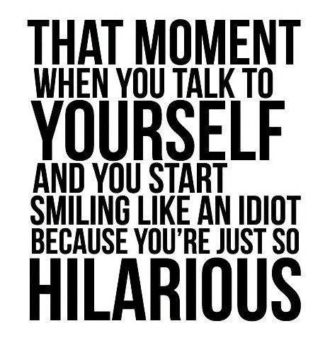Funny quote about talking to yourself i always think im way more funny quote about talking to yourself i always think im way more hilarious than other people do funny quote solutioingenieria Choice Image