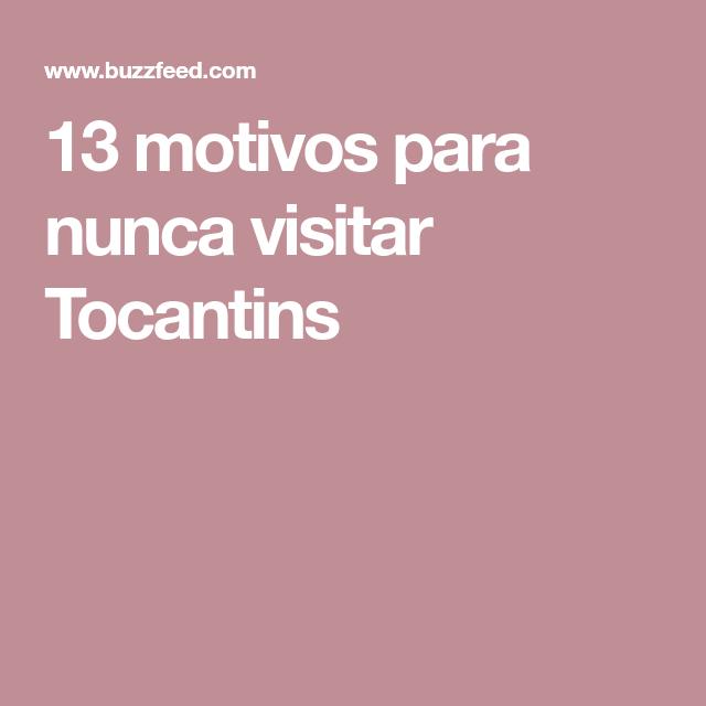 13 motivos para nunca visitar Tocantins