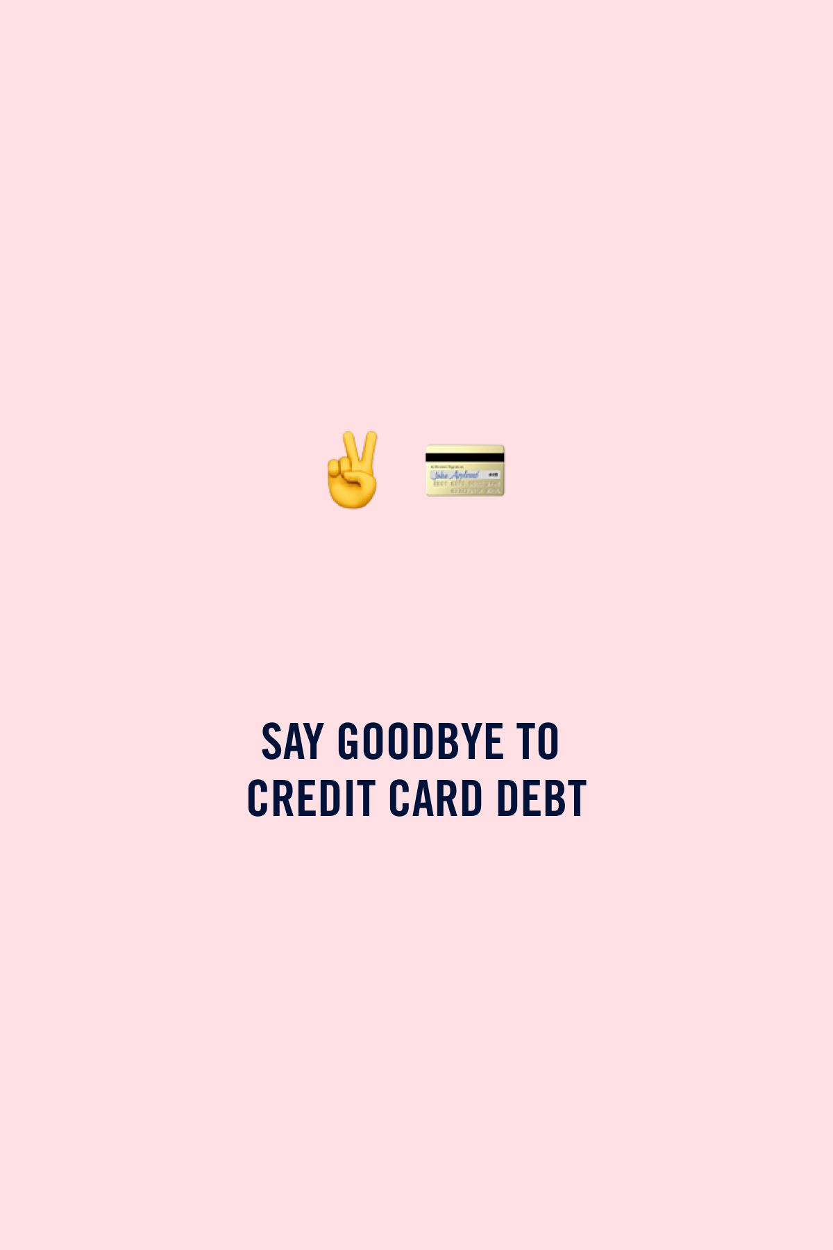 Goodbye Credit Card Debt Paying Off Credit Cards Credit Card Payoff Plan Inspirational Quotes