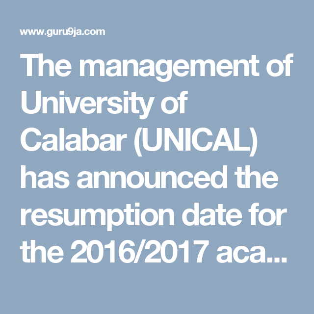 The Management Of University Of Calabar Unical Has Announced The Resumption Date For The 2016 2017 Academic Session As Approv Education University Management