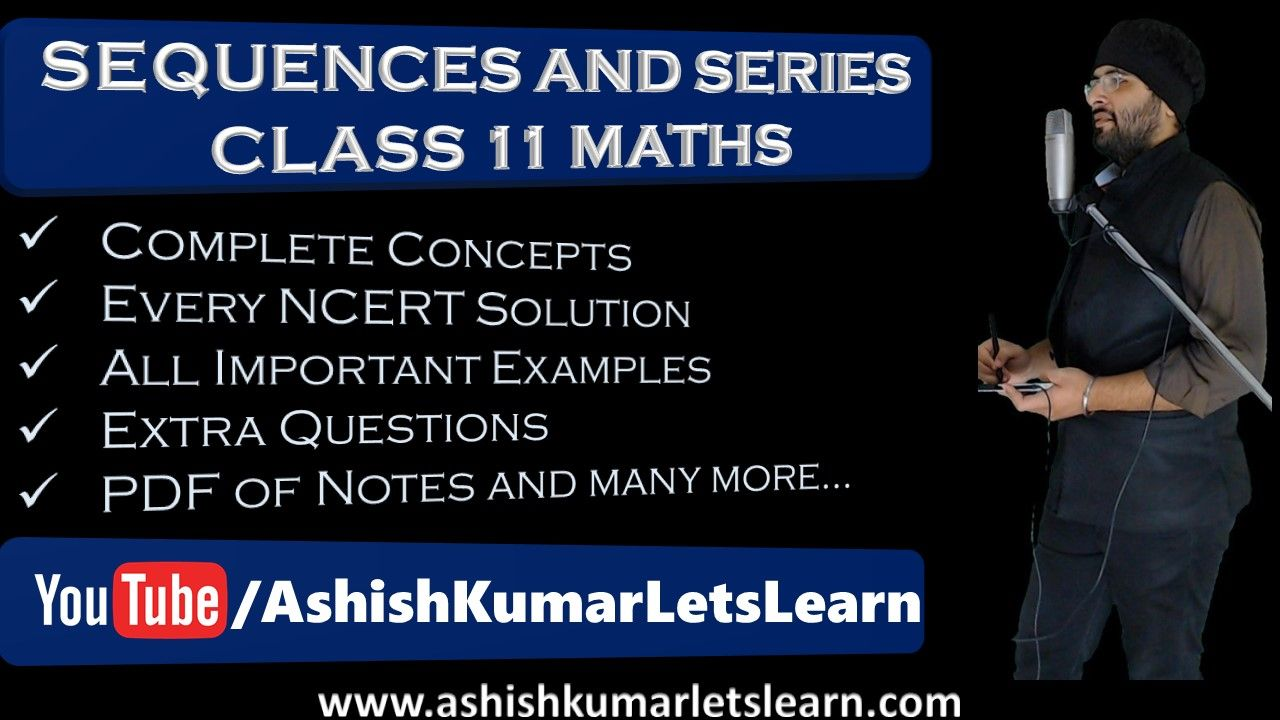 There are 14 video lectures of Sequences and Series Class 11