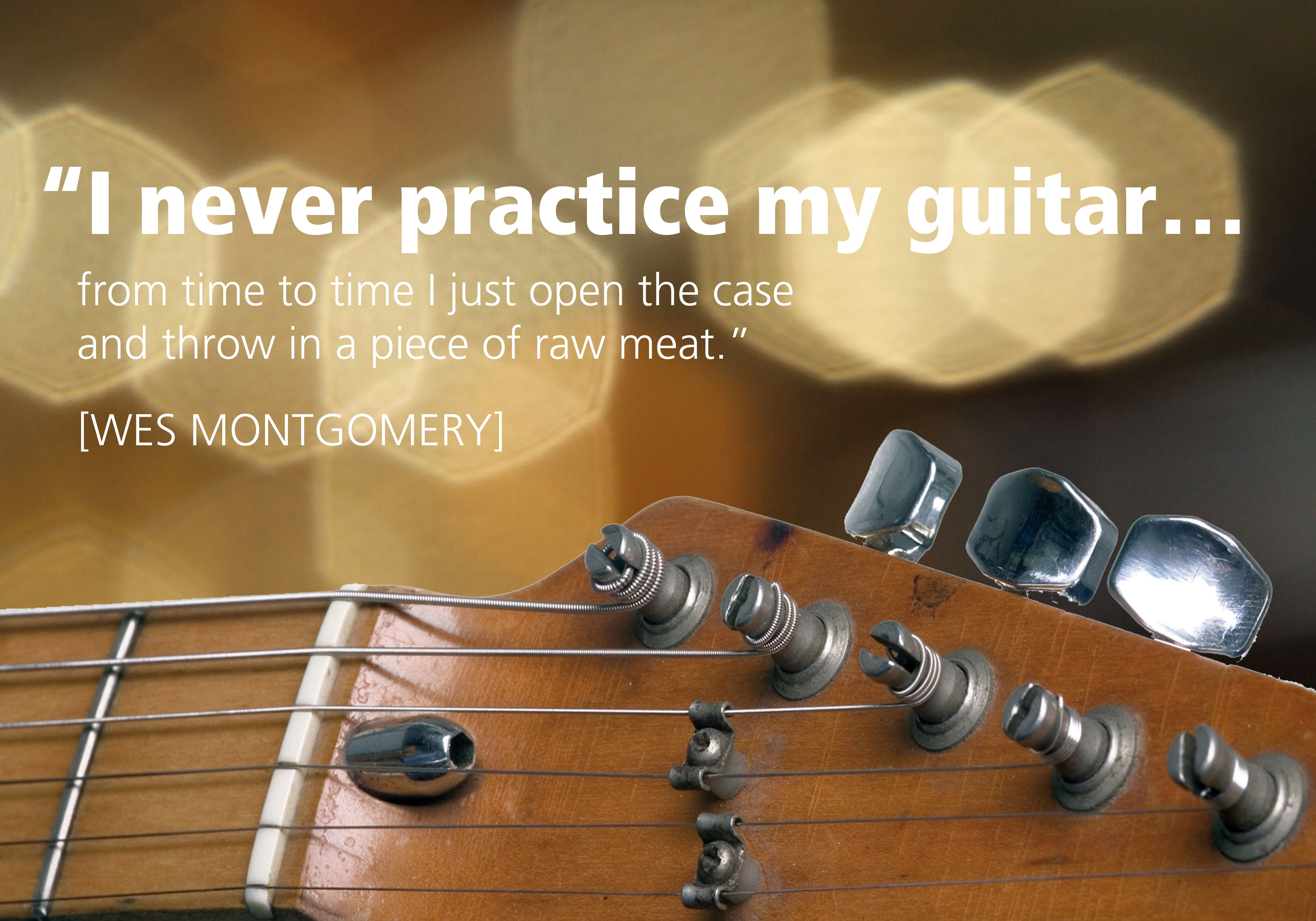 """""""I Never Practice My Guitar..."""" Quote By Wes Montgomery"""