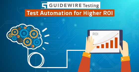 Guidewire Testing Can Test Automation Help Realize Higher Roi For
