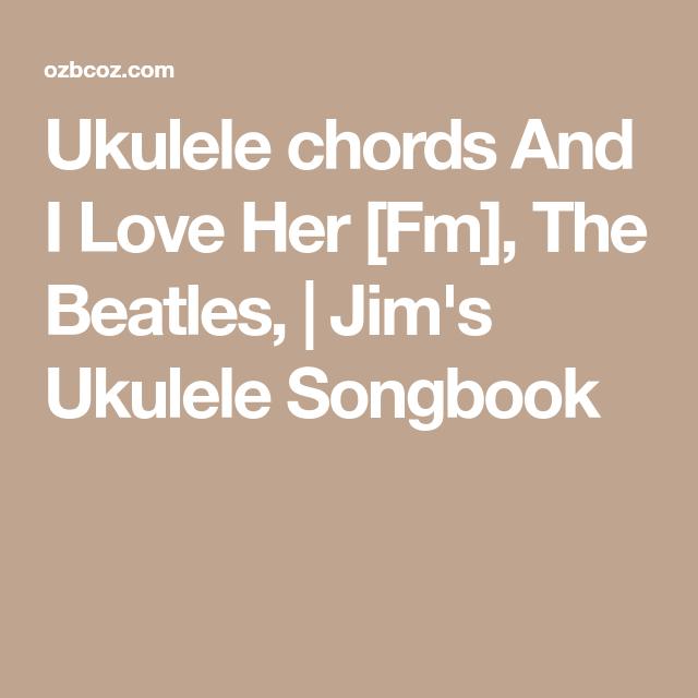 Ukulele Chords And I Love Her Fm The Beatles Jims Ukulele