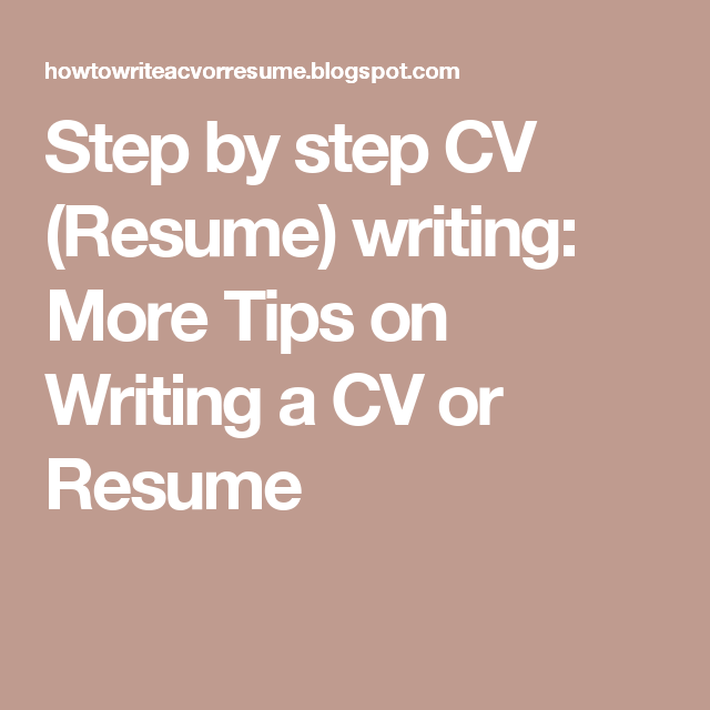 step by step cv resume writing more tips on writing a cv or