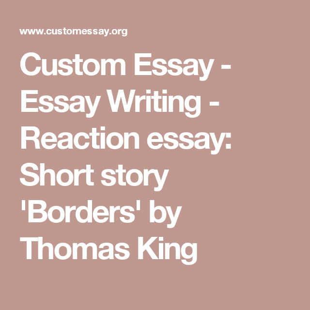 custom essay essay writing reaction essay short story  custom essay essay writing reaction essay short story borders by thomas