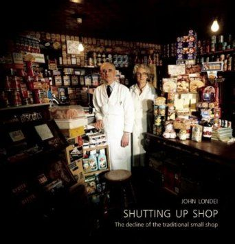 Shutting Up Shop: The Decline of the Traditional Small Shop: Amazon.co.uk: John Londei: Books