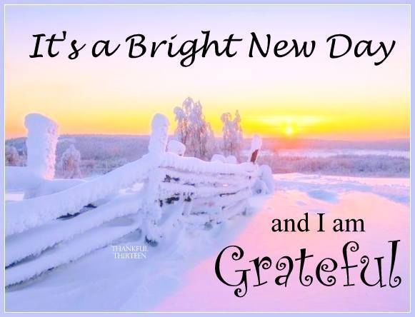 Its A Bright New Day I Am Thankful New Day Positive Good Morning Quotes Good Morning Greetings